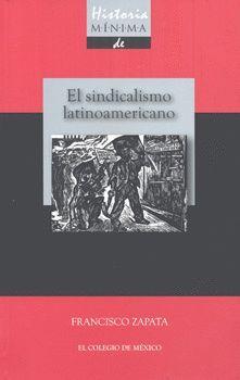 HISTORIA MÍNIMA DE SINDICALISMO LATINOAMERICANO