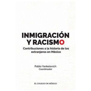 INMIGRACIÓN Y RACISMO.. CONTRIBUCIONES A LA HISTORIA DE LOS EXTRANJEROS EN MÉXIC