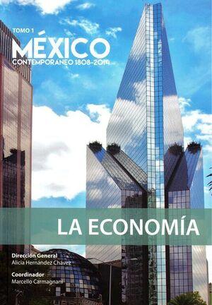 MÉXICO CONTEMPORÁNEO 1808 - 2014, TOMO 1. LA ECONOMÍA
