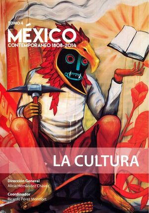 MÉXICO CONTEMPORÁNEO 1808 - 2014, TOMO 4. LA CULTURA