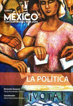MÉXICO CONTEMPORÁNEO 1808 - 2014, TOMO 2. LA POLÍTICA
