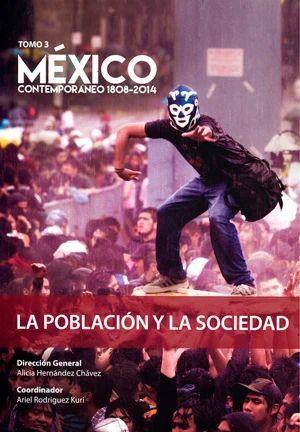 MÉXICO CONTEMPORÁNEO 1828 - 2014, TOMO 3. LA POBLACIÓN Y LA SOCIEDAD