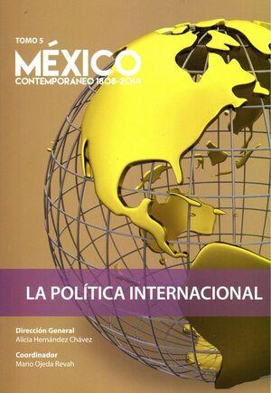 MÉXICO CONTEMPORÁNEO 1808 - 2014 T. 5 LA POLÍTICA INTERNACIONAL