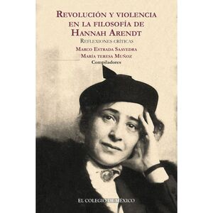 REVOLUCIÓN Y VIOLENCIA EN LA FILOSOFÍA DE HANNAH ARENDT.. REFLEXIONES CRÍTICAS