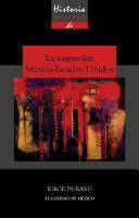 HISTORIA MÍNIMA DE LA MIGRACIÓN MÉXICO-ESTADOS UNIDOS
