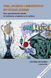 VIDA, MUERTE Y RESISTENCIA EN CIUDAD JUÁREZ
