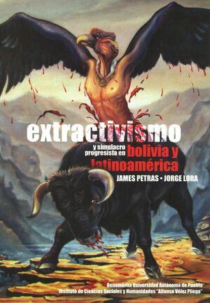 EXTRACTIVISMO Y SIMULACRO PROGRESISTA EN BOLIVIA Y LATINOAMÉRICA