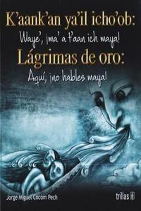 LAGRIMAS DE ORO: AQUI, ¡NO HABLES MAYA!