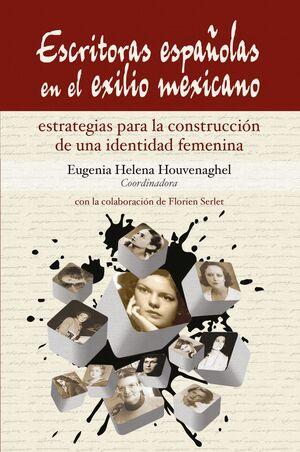 ESCRITORAS ESPAÑOLAS EN EL EXILIO MEXICANO,ESTRATEGIAS PARA LA CONSTRUCCION DE UNA IDENTIDAD FEMENINA