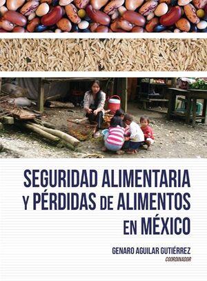 SEGURIDAD ALIMENTARIA Y PÉRDIDAS DE ALIMENTOS EN MÉXICO