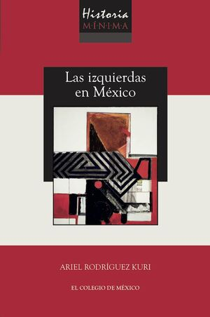 HISTORIA MÍNIMA DE LAS IZQUIERDAS EN MÉXICO