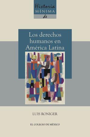 HISTORIA MÍNIMA DE LOS DERECHOS HUMANOS EN AMÉRICA LATINA