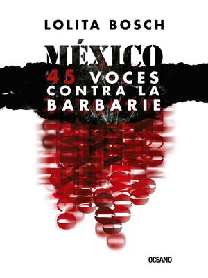 MÉXICO : 45 VOCES CONTRA LA BARBARIE / LOLITA BOSCH.