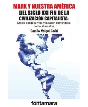 MARX Y NUESTRA AMÉRICA DEL SIGLO XXI FIN DE LA CIVILIZACIÓN CAPITALISTA