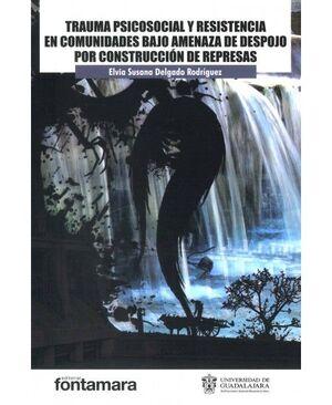 TRAUMA PSICOSOCIAL Y RESISTENCIA EN COMUNIDADES BAJO AMENAZA DE DESPOJO POR CONSTRUCCIÓN DE REPRESAS