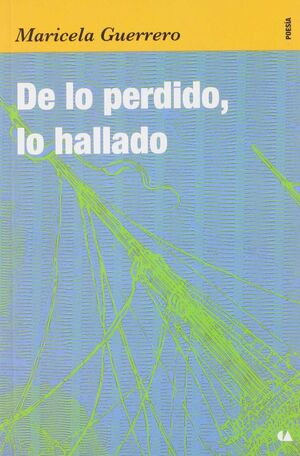 DE LO PERDIDO, LO HALLADO / MARICELA GUERRERO.