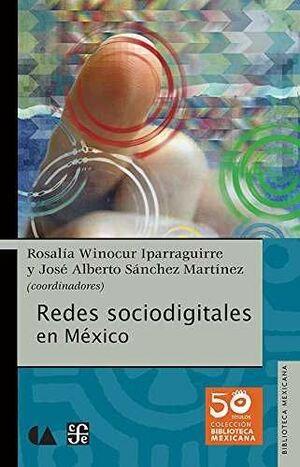 REDES SOCIODIGITALES EN MÉXICO / COORDINADORES, ROSALÍA WINOCUR IPARRAGUIRRE, JO