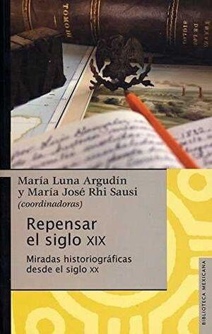 REPENSAR EL SIGLO XIX : MIRADAS HISTORIOGRÁFICAS DESDE EL SIGLO XX / MARÍA LUNA