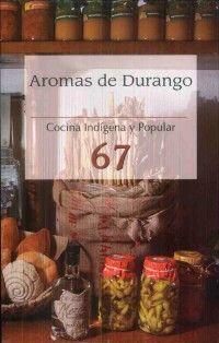 AROMAS DE DURANGO, COCINA INDIGENA Y POPULAR 67