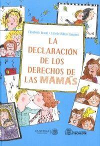 DECLARACIÓN DE LOS DERECHOS DE LAS MAMÁS Y LA DECLARACIÓN DE LOS DERECHOS DE LOS PAPAS