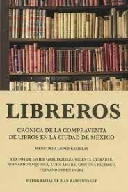 LIBREROS. CRÓNICA DE LA COMPRAVENTA DE LIBROS EN LA CIUDAD DE MÉXICO