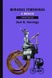 MIRADAS FEMENINAS A MÉXICO, SIGLOS XIX-XXI