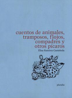 CUENTOS DE ANIMALES, TRAMPOSOS, FLOJOS, COMPADRES Y OTROS PÍCAROS