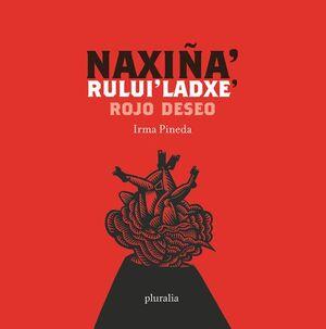 ROJO DESEO. NAXIÑA' RULUI' LAXDE'