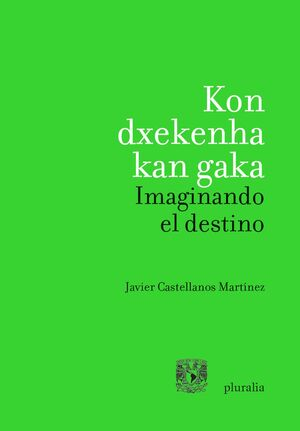 KON DXEKENHA KAN GAKA / IMAGINANDO EL DESTINO
