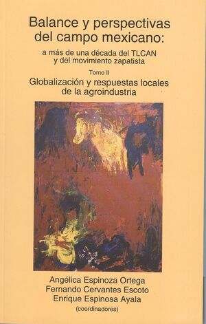 BALANCE Y PERSPECTIVAS DEL CAMPO MEXICANO T.II, A MAS DE UNA DECADA DEL TLCAN Y DEL MOVIMIENTO ZAPATISTA