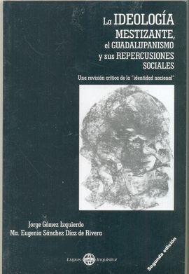 IDEOLOGÍA MESTIZAJE, EL GUADALUPANISMO Y SUS REPERCUSIONES SOCIALES, LA