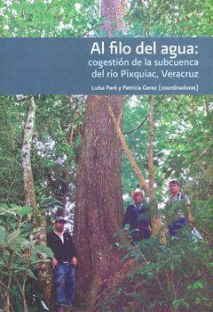 AL FILO DEL AGUA: COGESTIÓN DE LA SUBCUENCA DEL RÍO PIXQUIAC, VERACRUZ