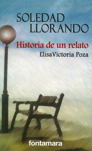 SOLEDAD LLORANDO  HISTORIA DE UN RELATO
