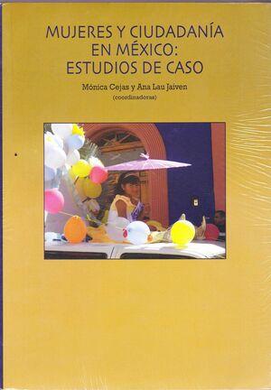MUJERES Y CIUDADANÍA EN MÉXICO. ESTUDIOS DE CASO.