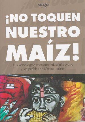 ¡NO TOQUEN NUESTRO MAIZ!