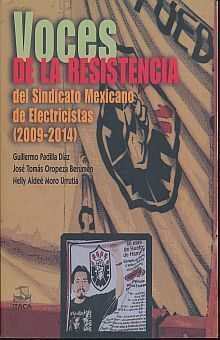VOCES DE LA RESISTENCIA DEL SINDICATO MEXICANO DE ELECTRICISTAS (2009-2014)