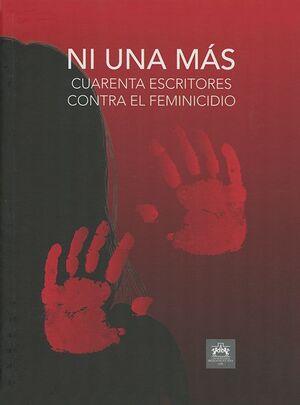 NI UNA MAS. CUARENTA ESCRITORES CONTRA EL FEMINICIDIO