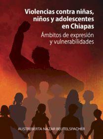 VIOLENCIAS CONTRA NIÑAS, NIÑOS Y ADOLESCENTES EN CHIAPAS