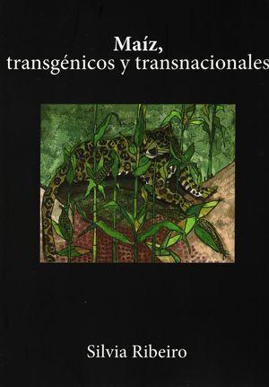 MAIZ, TRANSGENICOS Y TRANSNACIONALES