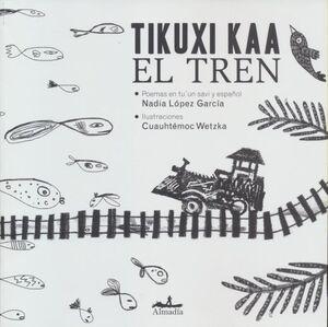 TIKUXI KAA - EL TREN