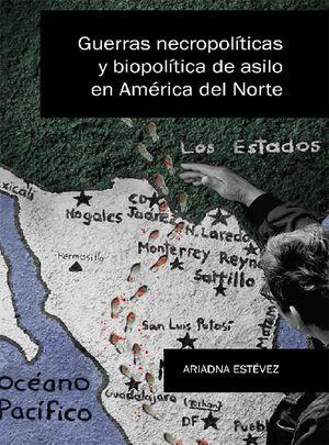GUERRAS NECROPOLITICAS Y BIOPOLITICAS DE ASILO EN AMERICA DEL NORTE
