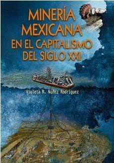MINERÍA MEXICANA EN EL CAPITALISMO DEL SIGLO XXI