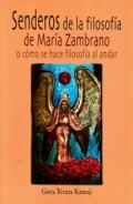 SENDEROS DE LA FILOSOFÍA DE MARÍA ZAMBRANO, O, CÓMO SE HACE FILOSOFÍA AL ANDAR
