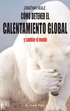 CÓMO DETENER EL CALENTAMIENTO GLOBAL Y CAMBIAR EL MUNDO