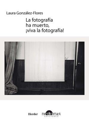 LA FOTOGRAFÍA HA MUERTO, ¡VIVA LA FOTOGRAFÍA!