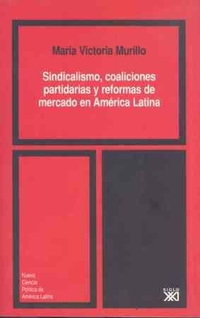 SINDICALISMO, COALICIONES PARTIDARIAS Y REFORMAS DE MERCADO EN AMÉRICA LATINA