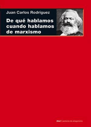 DE QUÉ HABLAMOS CUANDO HABLAMOS DE MARXISMO