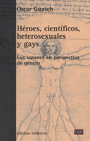 HÉROES, CIENTÍFICOS, HETEROSEXUALES Y GAYS