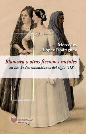 BLANCURA Y OTRAS FICCIONES RACIALES EN LOS ANDES COLOMBIANOS DEL SIGLO XIX