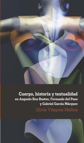 CUERPO, HISTORIA Y TEXTUALIDAD EN AUGUSTO ROA BASTOS, FERNANDO DEL PASO Y GABRIE